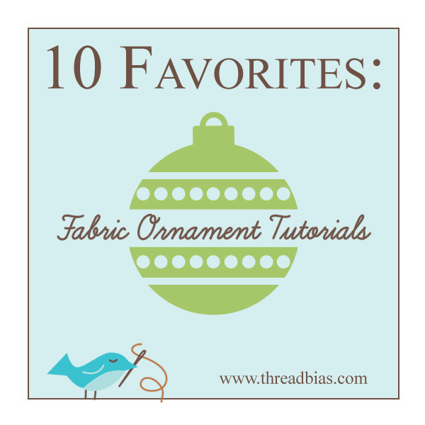 10 Favorites: Fabric Ornament Tutorials